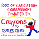 100% of Caricature Commissions goes to Support Crayons2Computers!